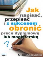 Jak napisać, przepisać i z sukcesem obronić pracę dyplomową?